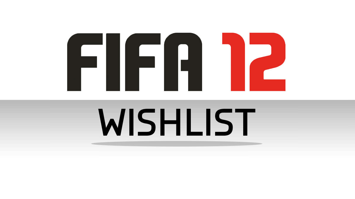 Your Wishlist & Ideas for FIFA 12