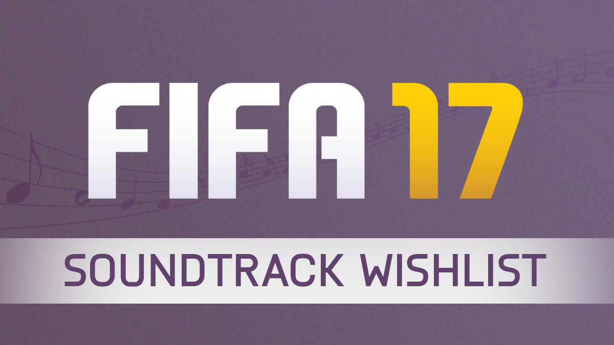 FIFA 17 Soundtrack Wishlist