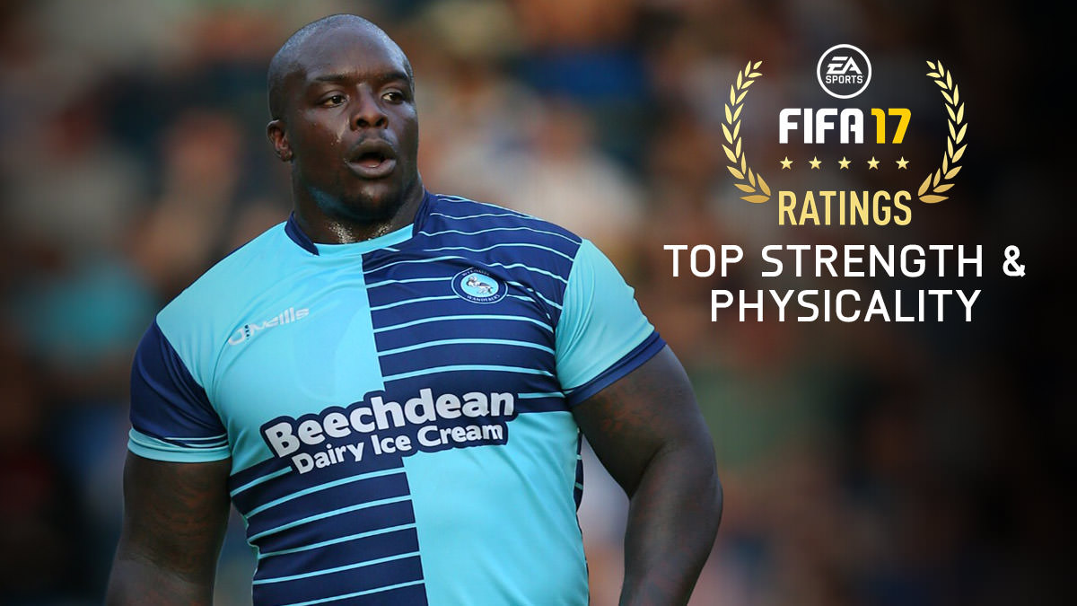 FIFA 17 – Top Strength & Physicality