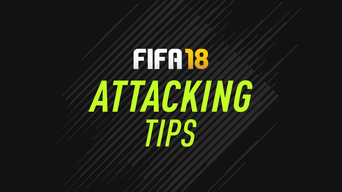 Attacking Tutorial for FIFA 18