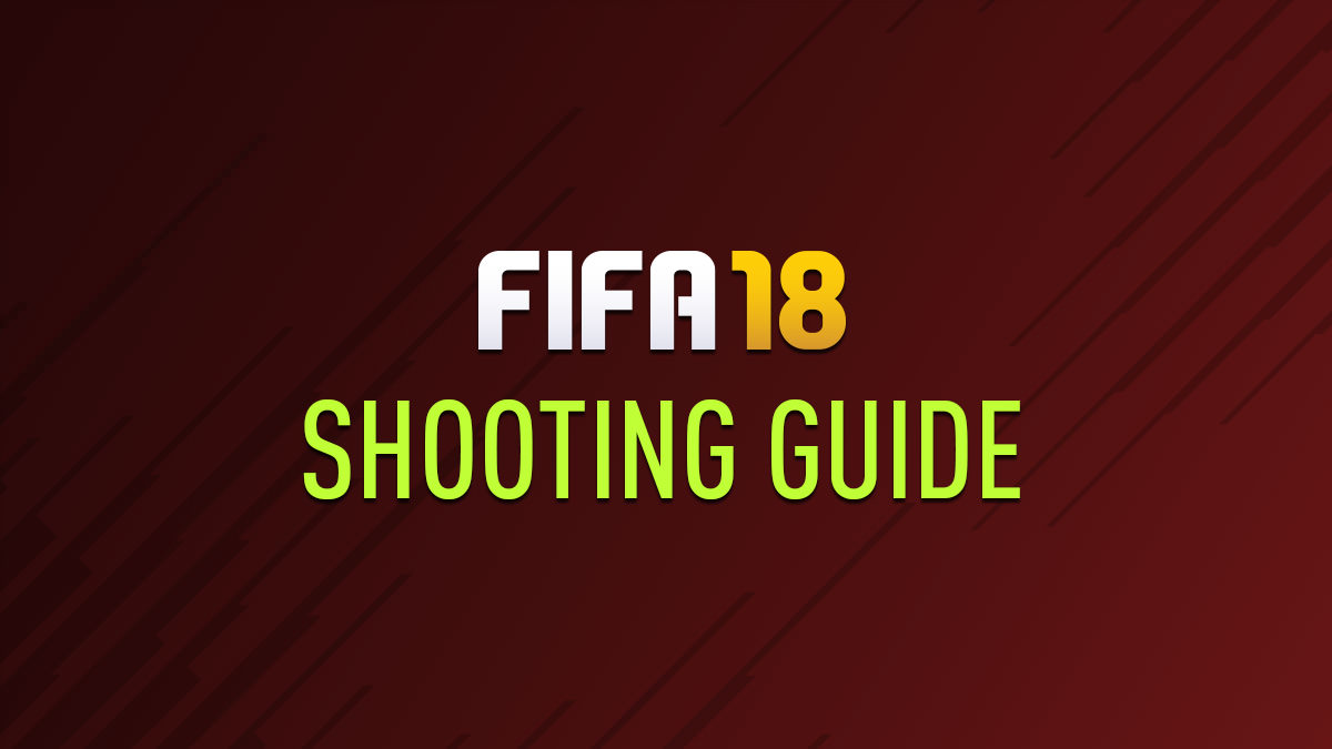 FIFA 18 Shooting Guide
