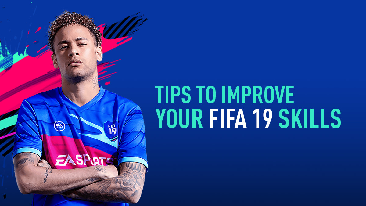 7 Tips to Improve your FIFA 19 Skills