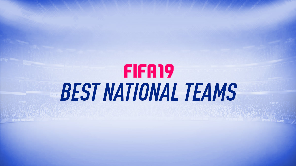 FIFA 19 – Top National Teams
