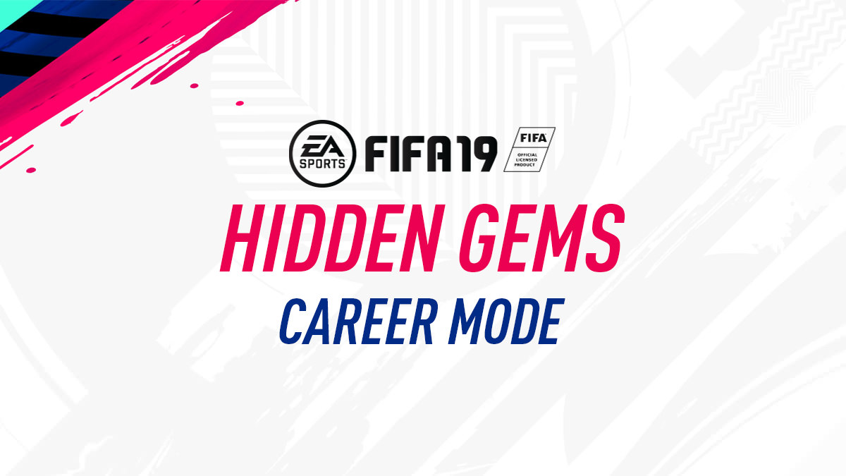 FIFA 19 Career Mode – Hidden Gems