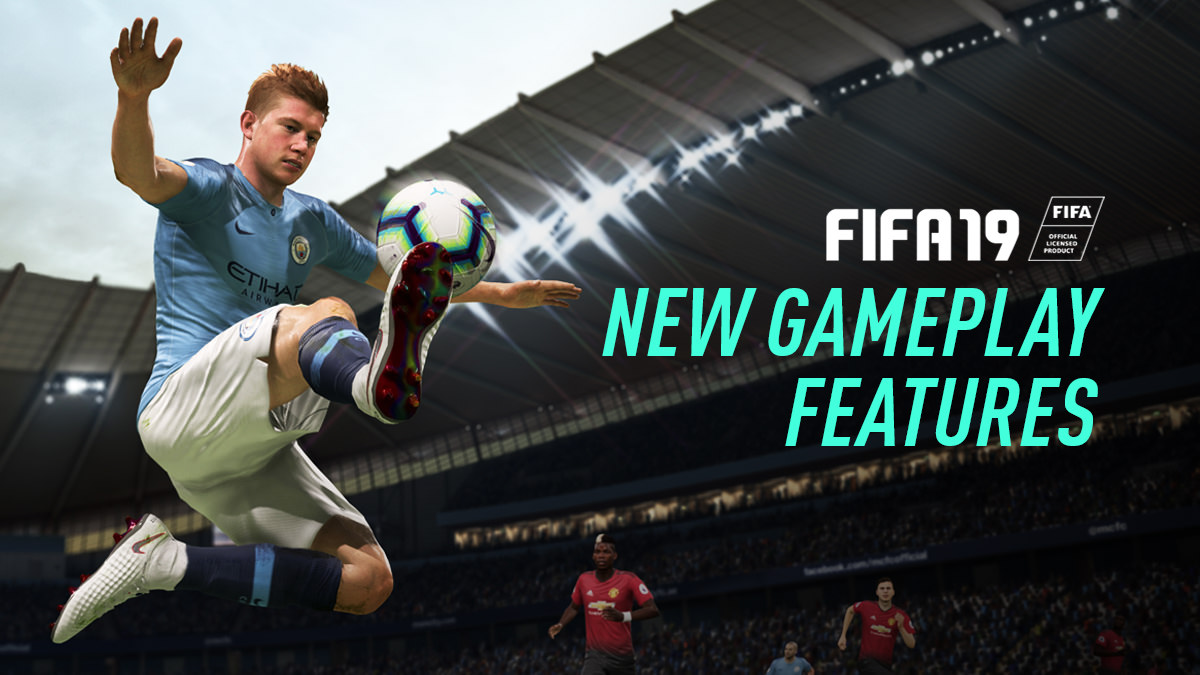 FIFA 19 New Gameplay Features
