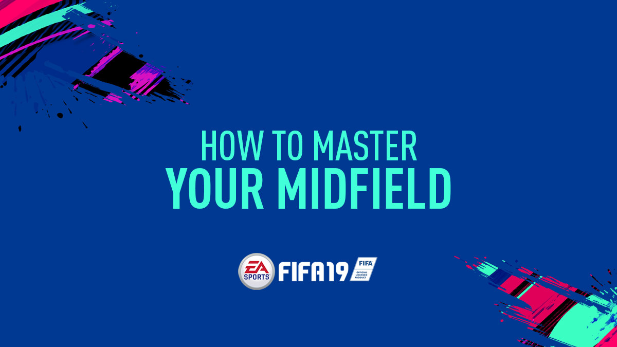 FIFA 19 – How to Master Your Midfield