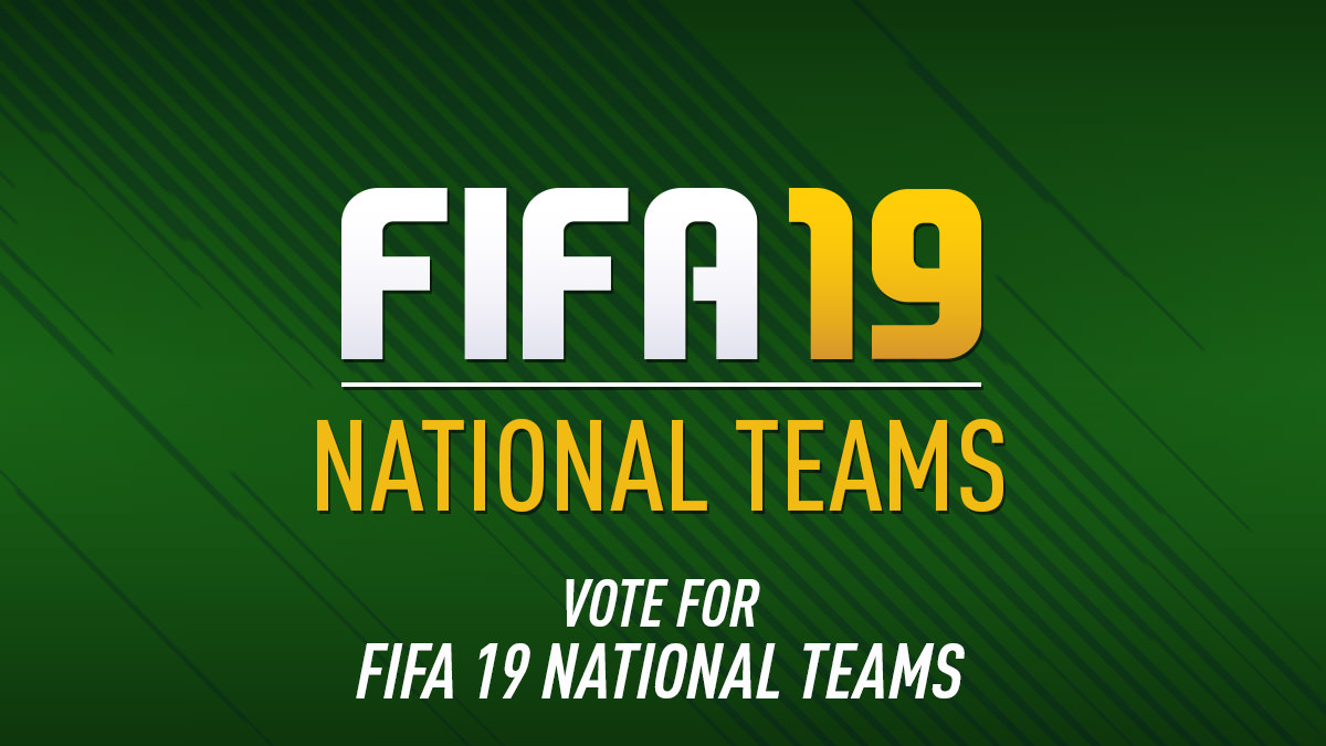 Vote for FIFA 19 National Teams