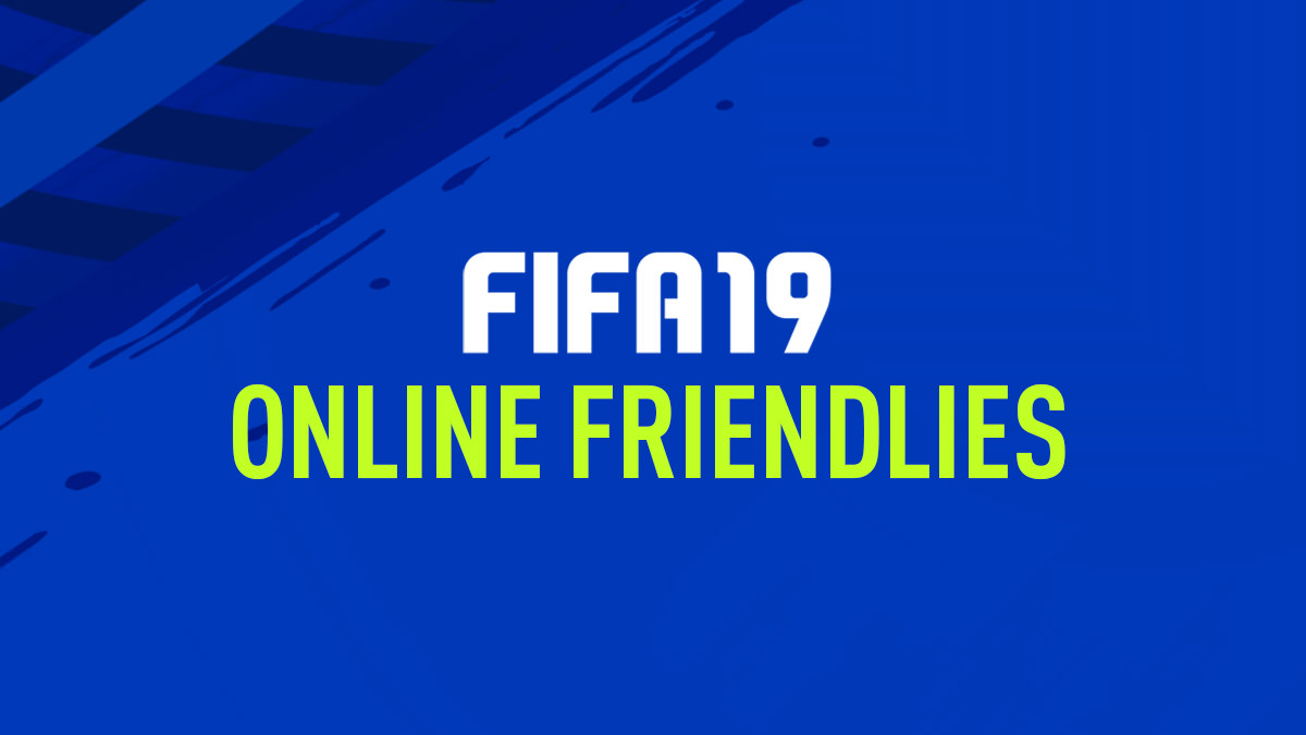 Online Friendlies - FIFA 19