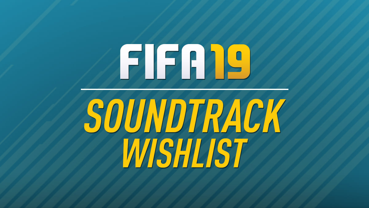 FIFA 19 Soundtrack Wishlist