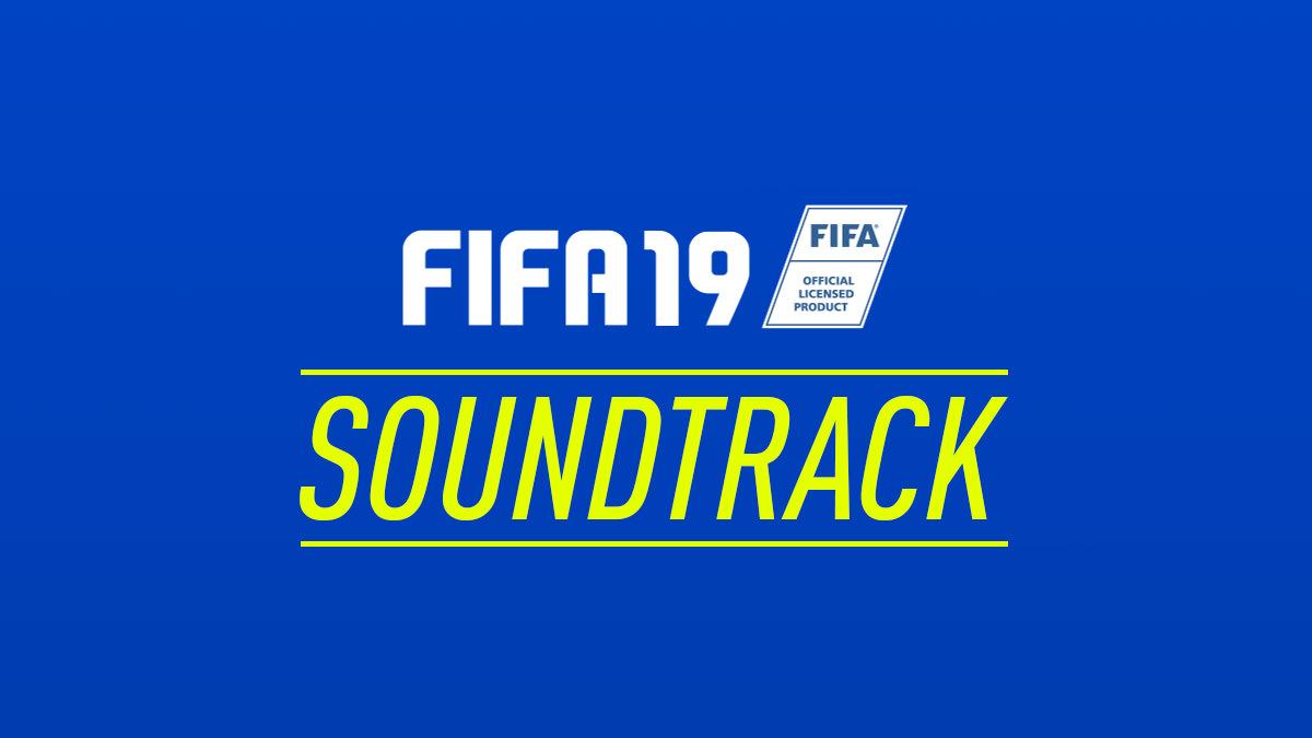 FIFA 19 Soundtrack – FIFPlay