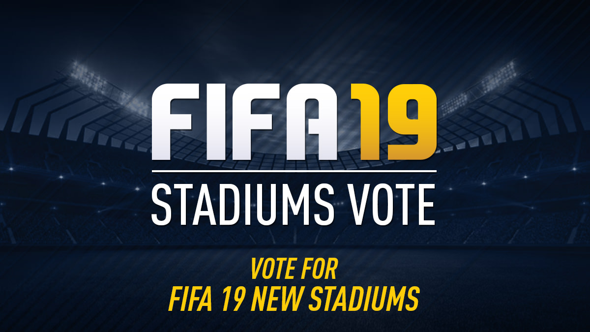 Vote for FIFA 19 New Stadiums