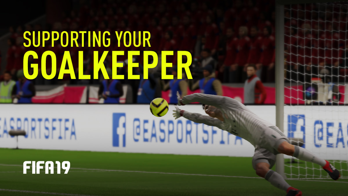 How to Support Your Goalkeeper in FIFA 19