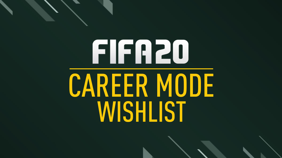 FIFA 20 Career Mode Wishlist