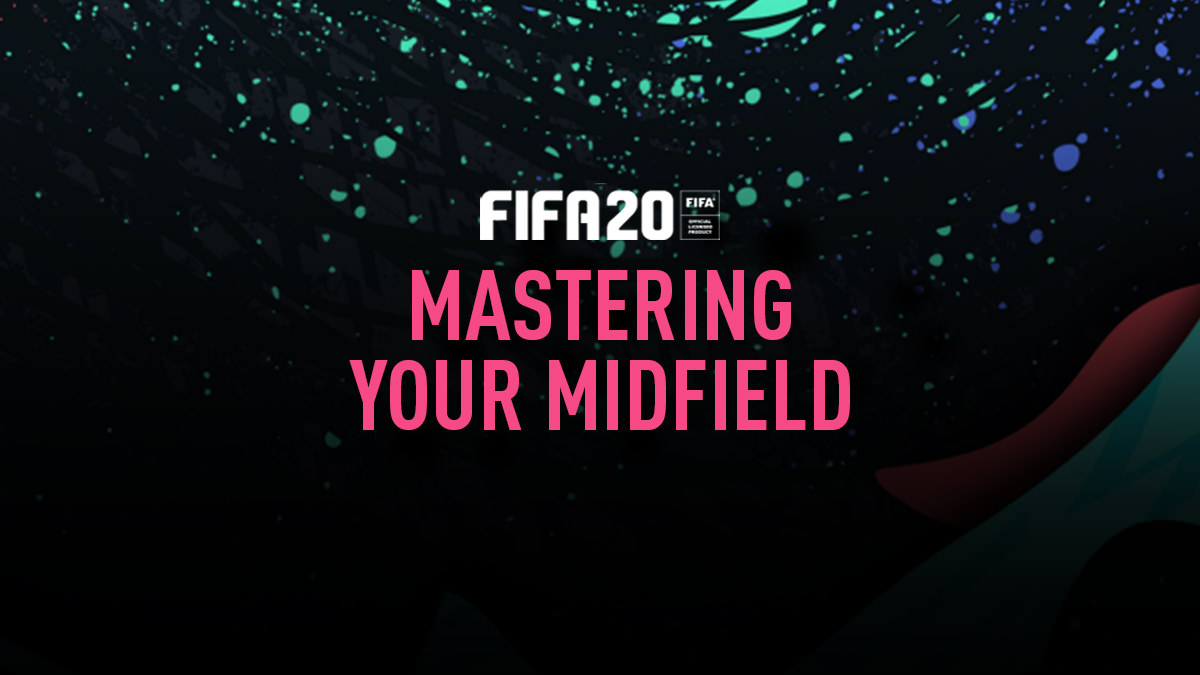 FIFA 20 – How to Master Your Midfield