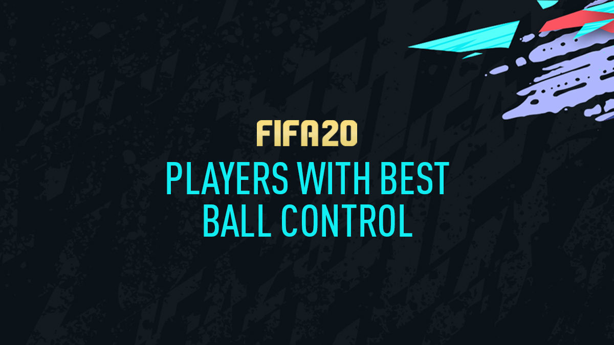 FIFA 20 Players with Best Ball Control