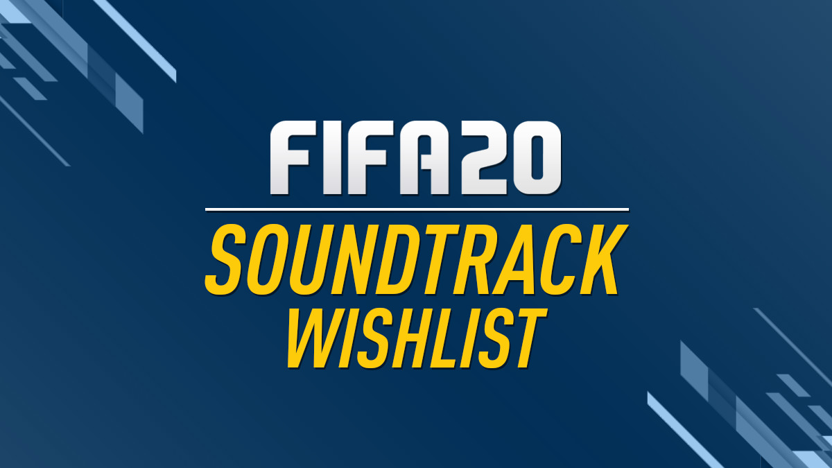 FIFA 20 Soundtrack Ideas