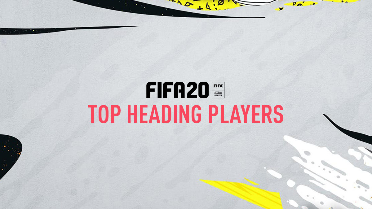 FIFA 20 – Top Heading Players (Best Headers)