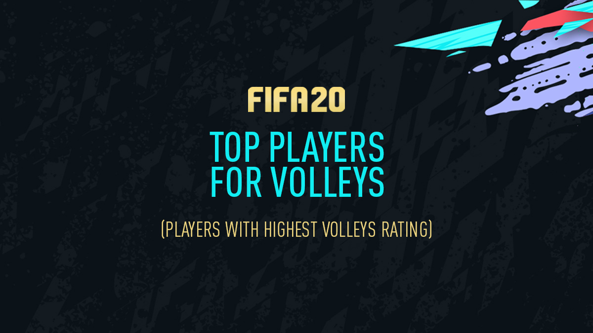 FIFA 20 – Top Players for Volleys