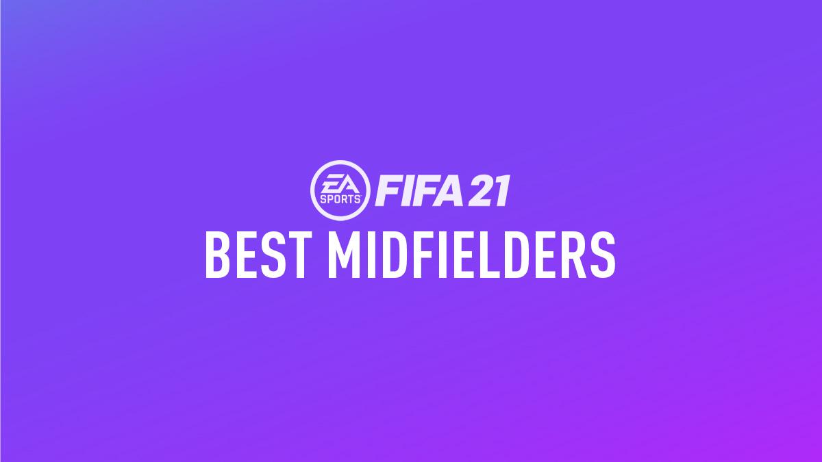 FIFA 21 Best Midfielders