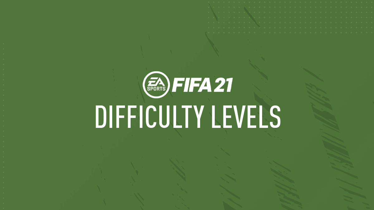 FIFA 21 Difficulty Levels