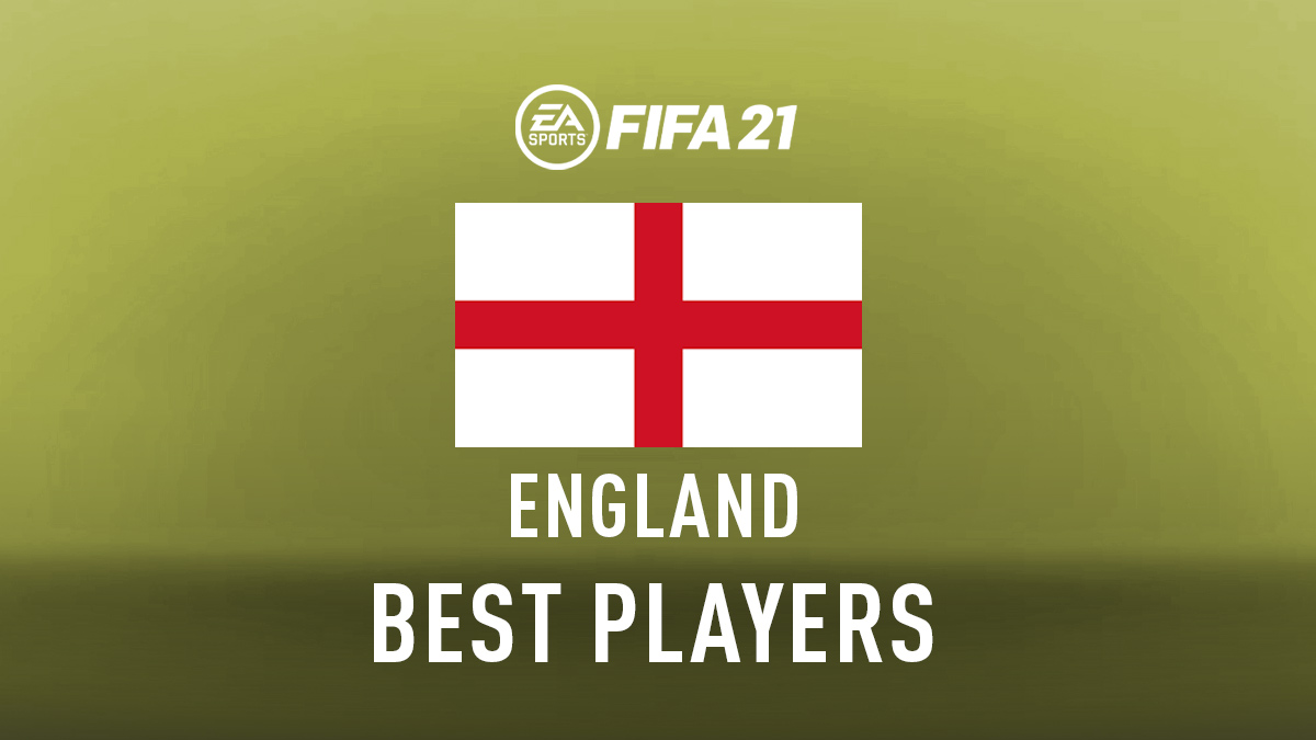 FIFA 21 – Best English Players (Top GKs, Defenders, Midfielders & Attackers)