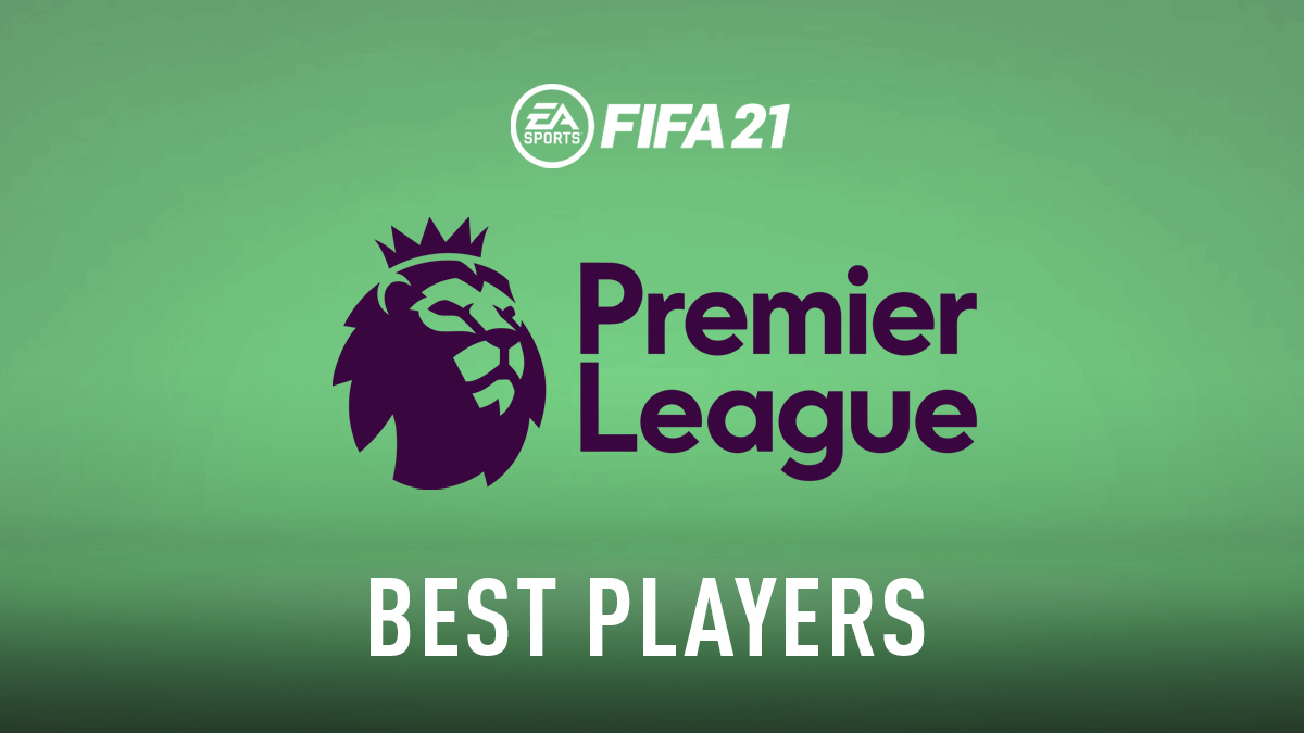 FIFA 21 – Premier League Best Players (Top GKs, Defenders, Midfielders & Attackers)