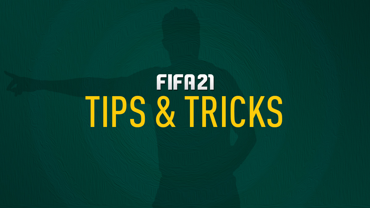 FIFA 21 Tips, Tricks & Tutorials