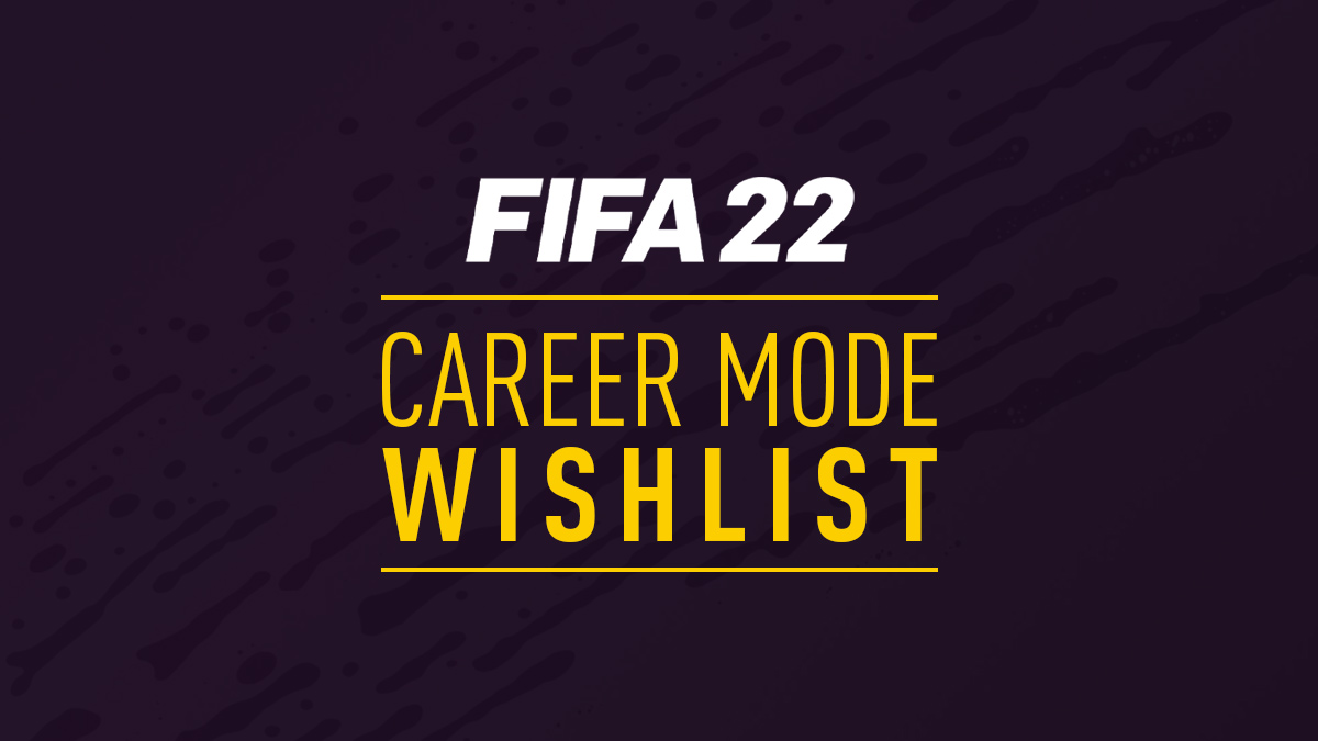 FIFA 22 Career Mode Wishlist