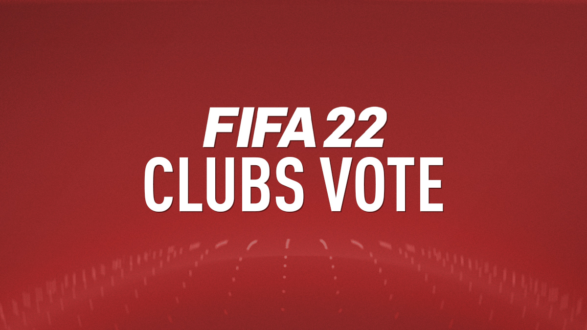 FIFA 22 – Vote for Your Favourite Clubs