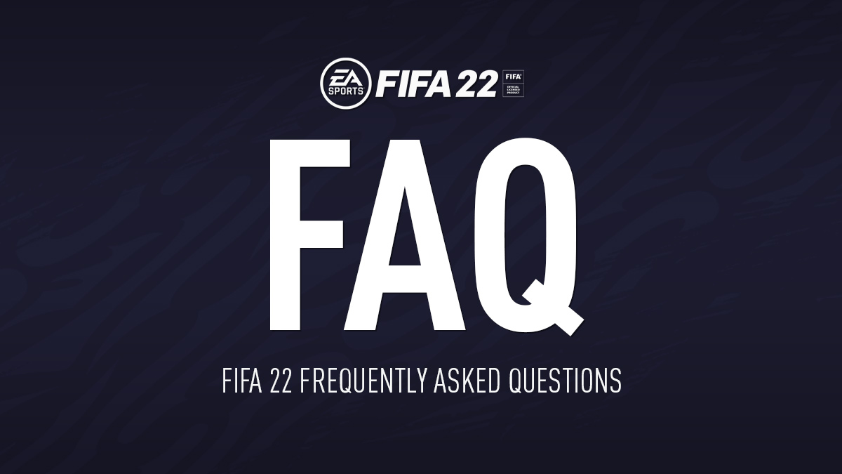 FIFA 22 FAQ (Frequently Asked Questions)