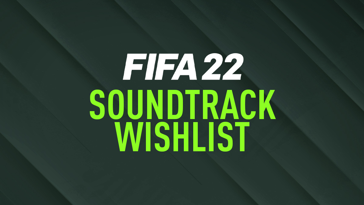 FIFA 22 Soundtrack Wishlist