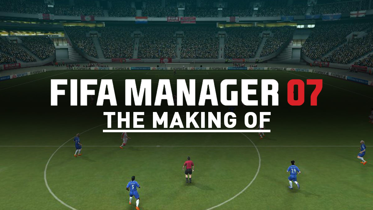 The Making of FIFA Manager 07
