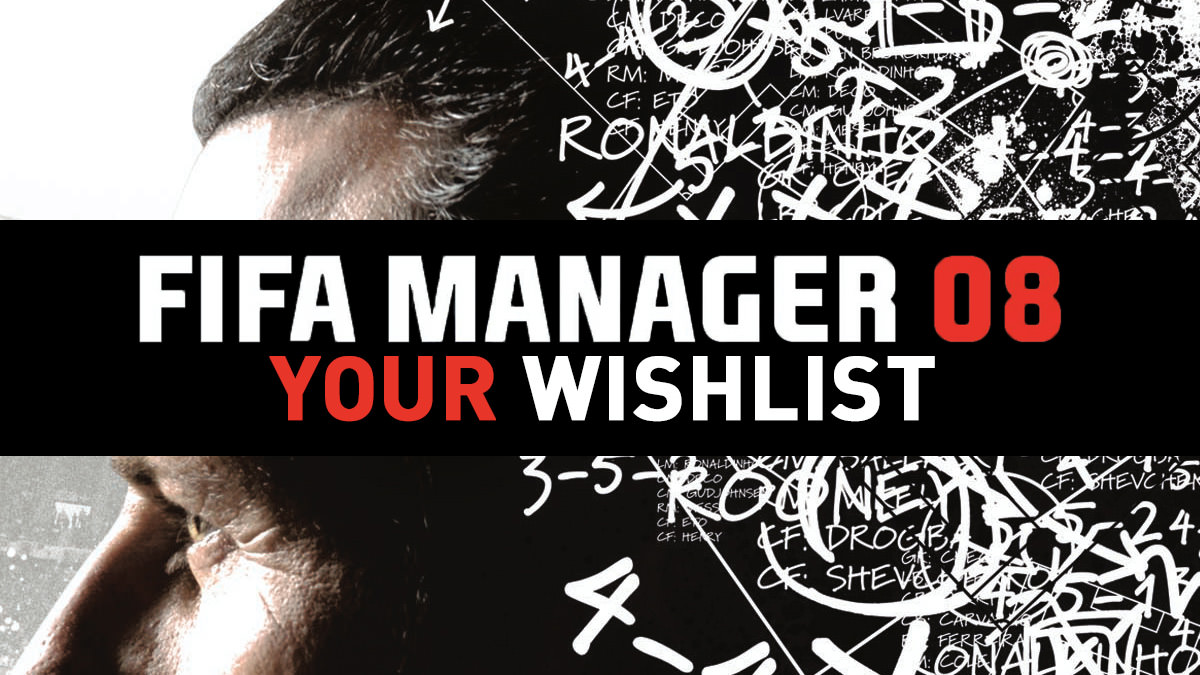 FIFA Manager 08 Wishlist