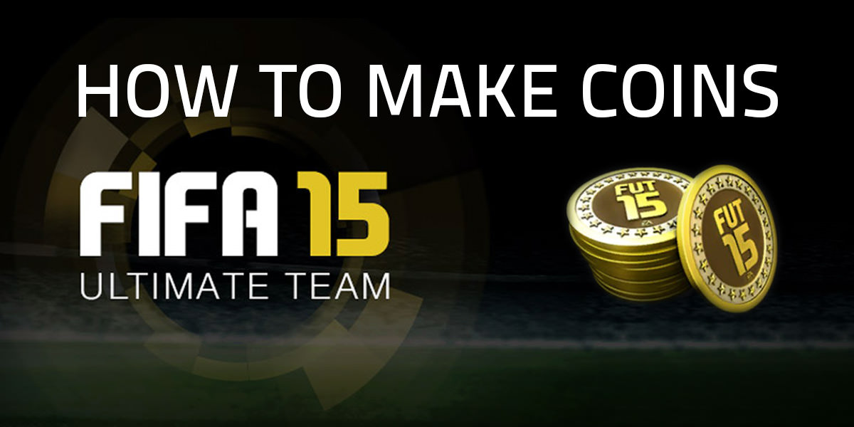 fut 15 how to make coins FIFA 15 Ultimate Team Coins Making Guide without spending real money