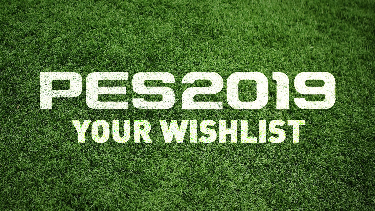 PES 2019 Wishlist – FIFPlay