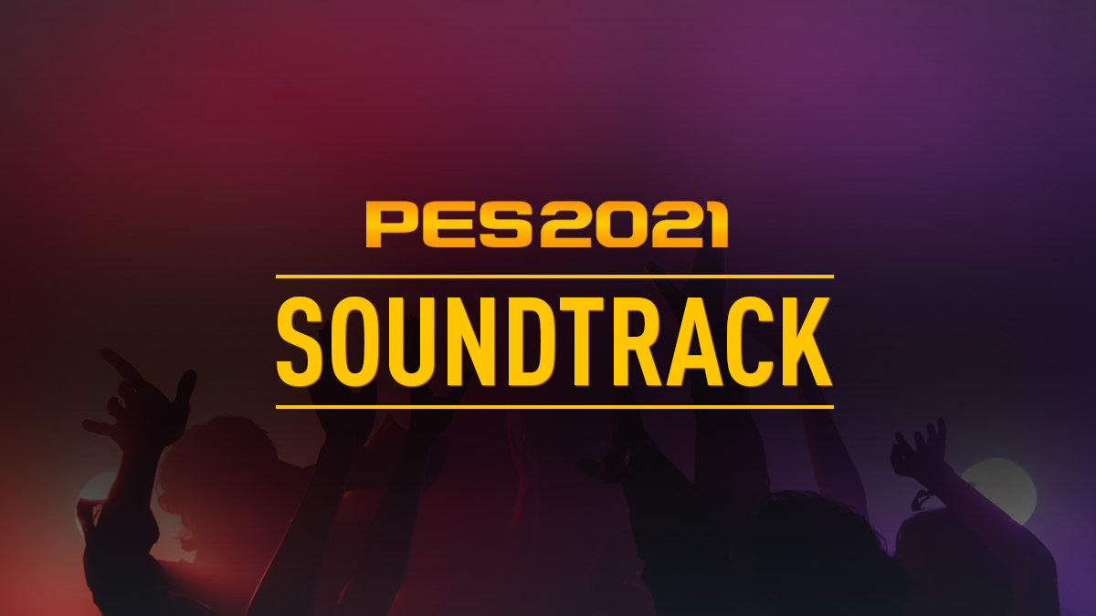 PES 2021 Soundtrack Wishlist