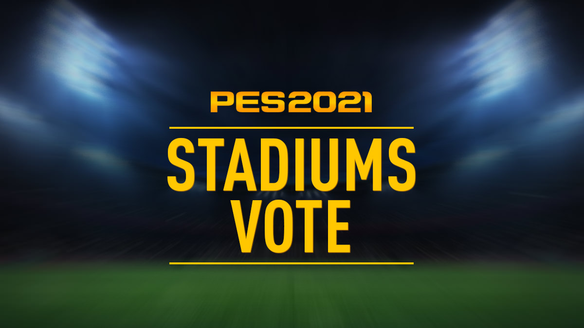 Vote for PES 2021 New Stadiums