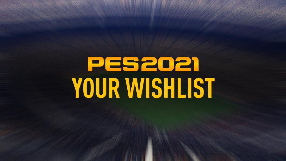 PES 2021 Wishlist – FIFPlay