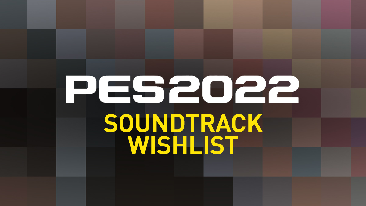 PES 2022 Soundtrack Wishlist