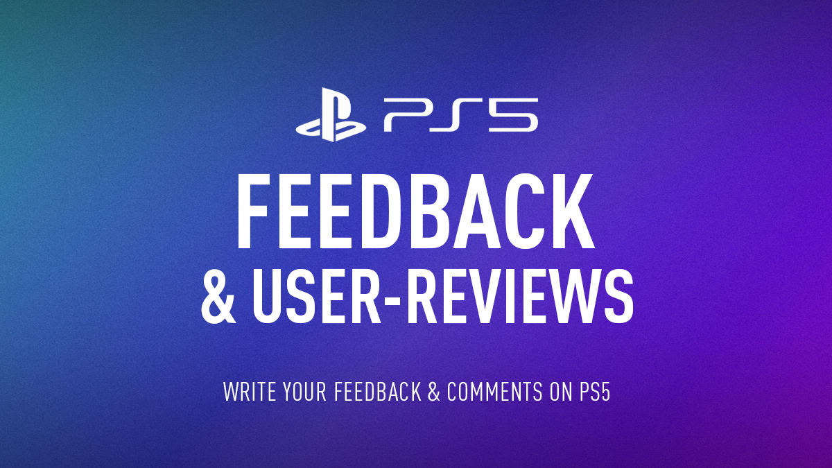 PlayStation 5 Feedback & Reviews